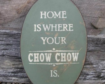 PRIMITIVE SIGN - Home Is Where Your Chow Chow Is or Chow Chows Are - Several Colors Available