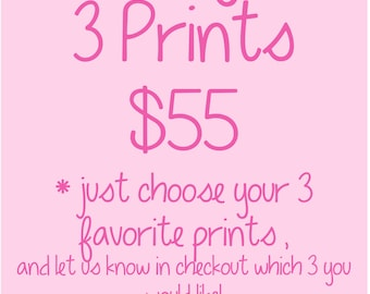 Any THREE prints -