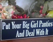 Put Your Big  Girl Panties On and Deal With It Funny Wooden Sign You Pick Colors