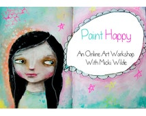 Paint Happy - online art workshop with Micki Wilde. A self paced class (access to lessons within 48 hours of payment)