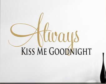 Always Kiss Me Goodnight,  quote vinyl decal, 2 colors, removable wall decal decor sticker