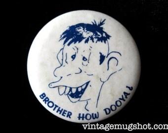 "Fifties Vintage  Button- Brother How Dooya 1 1/2"" Humorous Goofy"