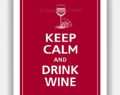 Keep Calm and DRINK WINE Print 11x14 (Color featured: Cranberry--over 700 colors to choose from)