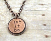 Let It Be Round Copper Pendant Necklace Inspirational Word Stamped Quote Simple Simplicity Minimalist - ATwistOfWhimsy