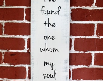 Custom Wooden Sign - Song of Solomon 3:4 - I've found the one whom my soul loves