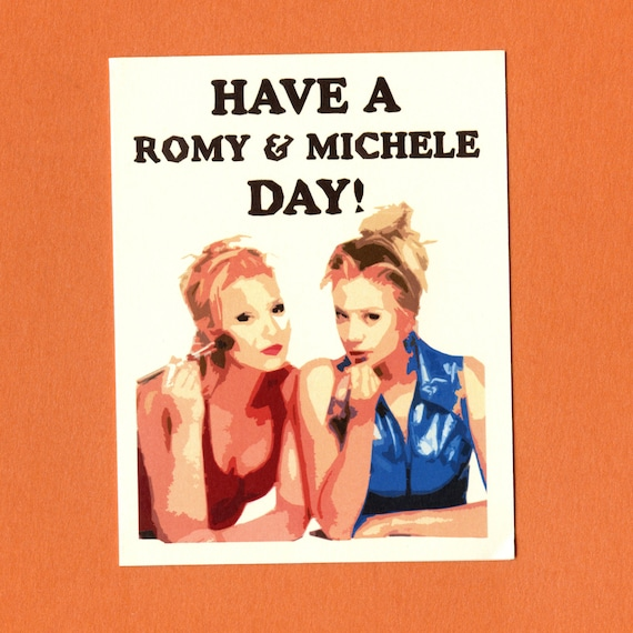 Clearance - HAVE A R0MY & Michele Day - Funny Greeting Card - Romy and Michele's High School Reunion