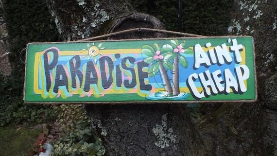 PARADISE AIN'T CHEAP - Tropical Paradise Pool Patio Beach House Hot Tub Tiki Bar Hut Parrothead Handmade Wood Sign Plaque