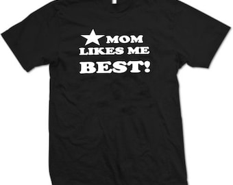 Mom Likes me Best  Funny  T-Shirt    4 Colors  Sizes Sm - XL