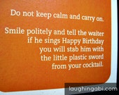 Do not keep calm and carry on. Smile politely and tell the waiter if he sings Happy Birthday you will stab him with the little . . .