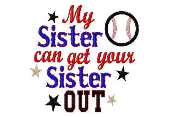 My Sister can get your Sister OUT- baseball applique - Machine Embroidery Design - 6 Sizes