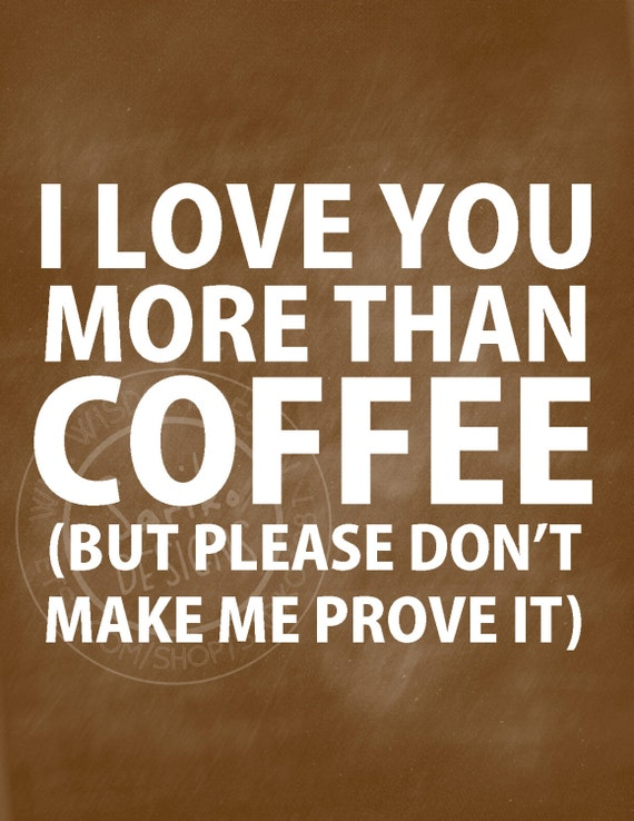 "Items similar to PDF Printable - ""I love you more than coffee (but please don't make me prove it ..."