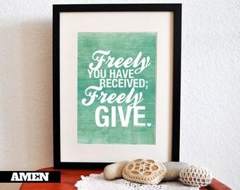 Matthew 10:8. Freely Give Freely Receive. DIY. JPEG. 8x10 Printable Scripture Poster. Bible Verse.