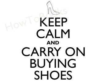Keep Calm and Carry On Buying Shoes Instant Digital Download Image Transfers For T Shirts Hoodies Tote Bags Prints Jewelry