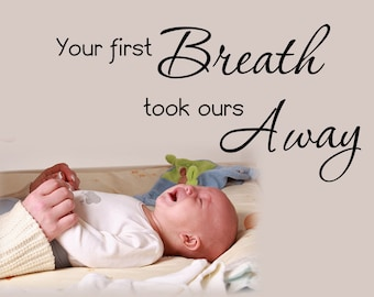 Your first breath took ours away nursery wall art wall decal WW3017