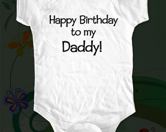 Happy Birthday to my Daddy baby one piece Infant bodysuit, Infant Tee, Toddler, Youth Shirt