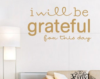 I will be grateful for this day- Vinyl Wall Art