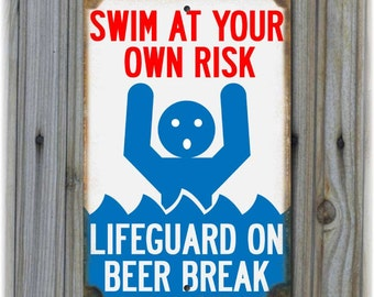 Swim At Your Own Risk - Lifeguard on Beer Break Sign
