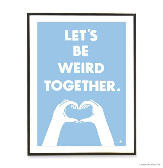 Light blue typography love quote poster heart hands pop art poster print - Let's be weird together - A3