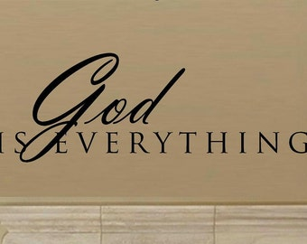 vinyl wall decal quote - God is everything - C012