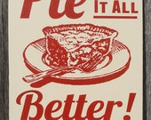 Pie Makes It All Better Wood Sign