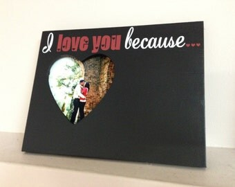 I Love You Because, Chalkboard picture frame, message board.. Perfect wedding present or Gift for Significant Other