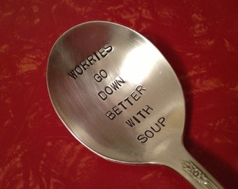 vintage silverware hand stamped soup spoon, Worries Go Down Better With Soup