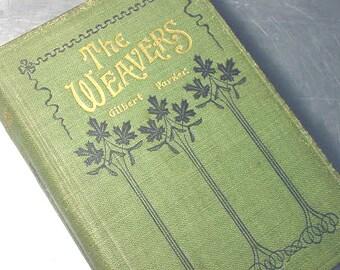ANTIQUE Book 1907 The Weavers Gilbert Parker