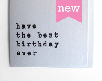New Birthday Card - Have the best birthday ever - Textured Fabriano paper card and envelope