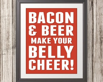 Bacon and Beer Make Your Belly Cheer, Bacon Print, Bacon Art, Kitchen Print, Kitchen Sign, Kitchen Art, Beer Sign, Custom Color - 11x14