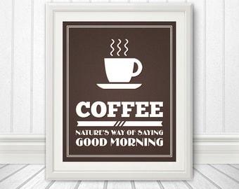 Coffee: Natures Way of Saying Good Morning, Coffee Sign, Coffee Art, Coffee Poster - 8x10 Coffee Print