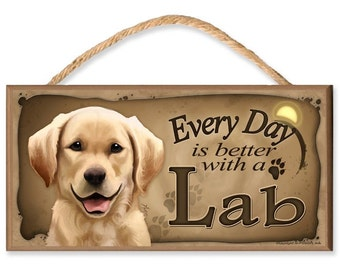 "Every Day is Better With a Labrador Retriever (Yellow Lab) 10.5"" x 5.5"" Wooden Dog Sign"