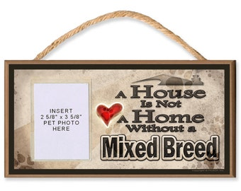 Sign with Clear Insert for Photo of Your Dog - A House is Not a Home Without a Mixed Breed