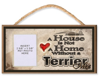 Sign with Clear Insert for Photo of Your Dog - A House is Not a Home Without a Terrier Mix