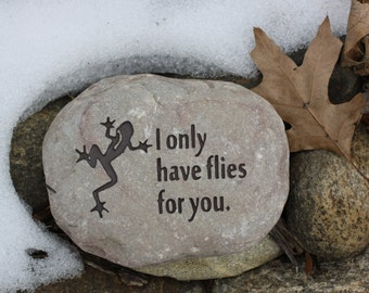 I Only Have Flies for You with Frog engraved stone