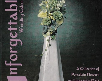 Unforgettable Wedding Cakes Geraldine Randlesome and Andrew Caron  Collection of Porcelain Flowers and Impression Mats Book