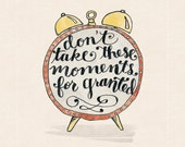 Don't Take These Moments for Granted print