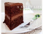 Gluten Free, Sugar Free Cookbook - A Sweet Life Without Sugar