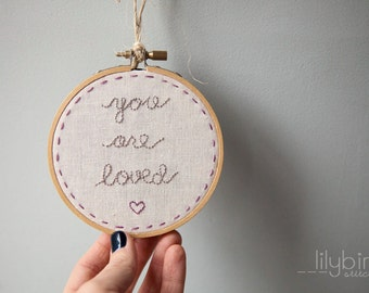 You Are Loved Hand Embroidered Hoop Display YOU CHOOSE the colors
