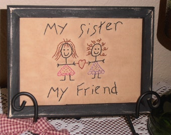 "Primitive Stitchery, Primitive Decor, Farmhouse Decor,Country Home Decor,""My Sister My Friend"", Framed, Handstitched, Sister Birthday Gift"