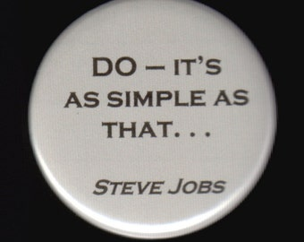 Steve Jobs - Do -- it's as simple as that . . .     Pinback button or magnet