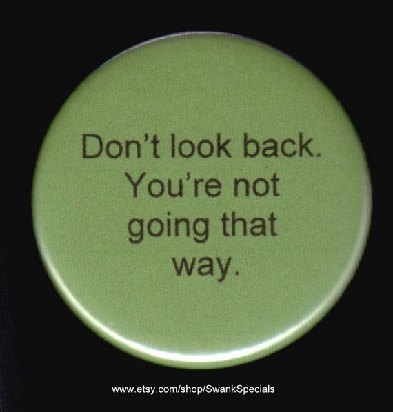 Don T Look Back You Re Not Going That Way: Don't Look Back. You're Not Going That Way. Pinback