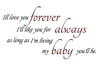 Ill love you forever, Ill like you for always, as long as I'm living , my baby you'll be. Vinyl Decal 2 toned