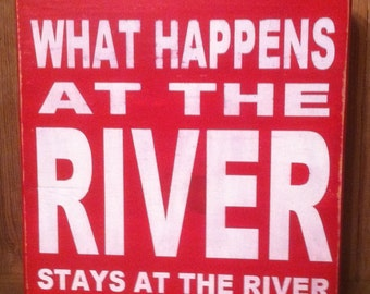 What happens at the River stays at the River - Wooden Sign