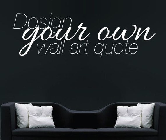 make your own quote custom design wall sticker by wallboss create your own wall quote