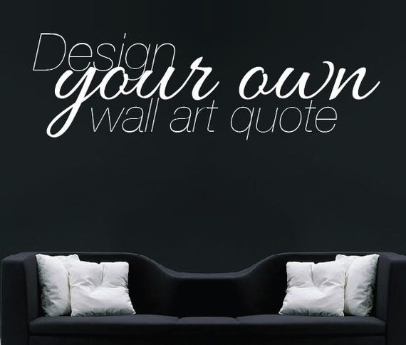 Wall Vinyl Design Your Own : Make your own quote custom design wall sticker by wallboss