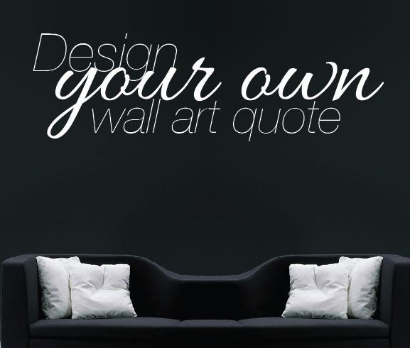 Wall Stencils Design Your Own : Make your own quote custom design wall sticker personalised