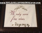 We only serve fine wine Did you bring any Embroidered Sign Funny Quotes Kitchen Decor Gift to Frame Emboridery Banner