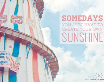 Somedays you just have to create your own sunshine - quote on funfair photo
