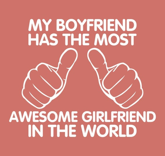 Your The Best Girlfriend Quotes: My Boyfriend Has The Most Awesome Girlfriend In The World