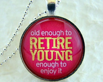 Old Enough to RETIRE, YOUNG Enough To Enjoy It pendant necklace with chain included, retirement jewelry, retirement gift, art photo pendant